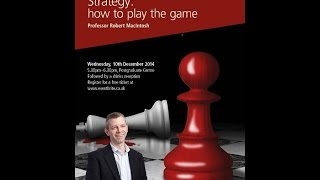 Strategy: How to Play the Game - Inaugural Lecture of Prof. Robert MacIntosh thumbnail