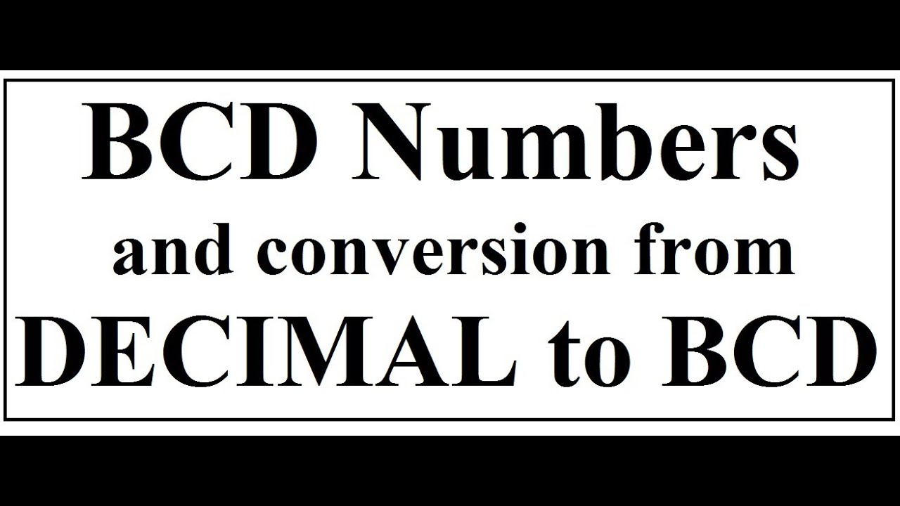 bcd numbers and conversion from decimal to bcd