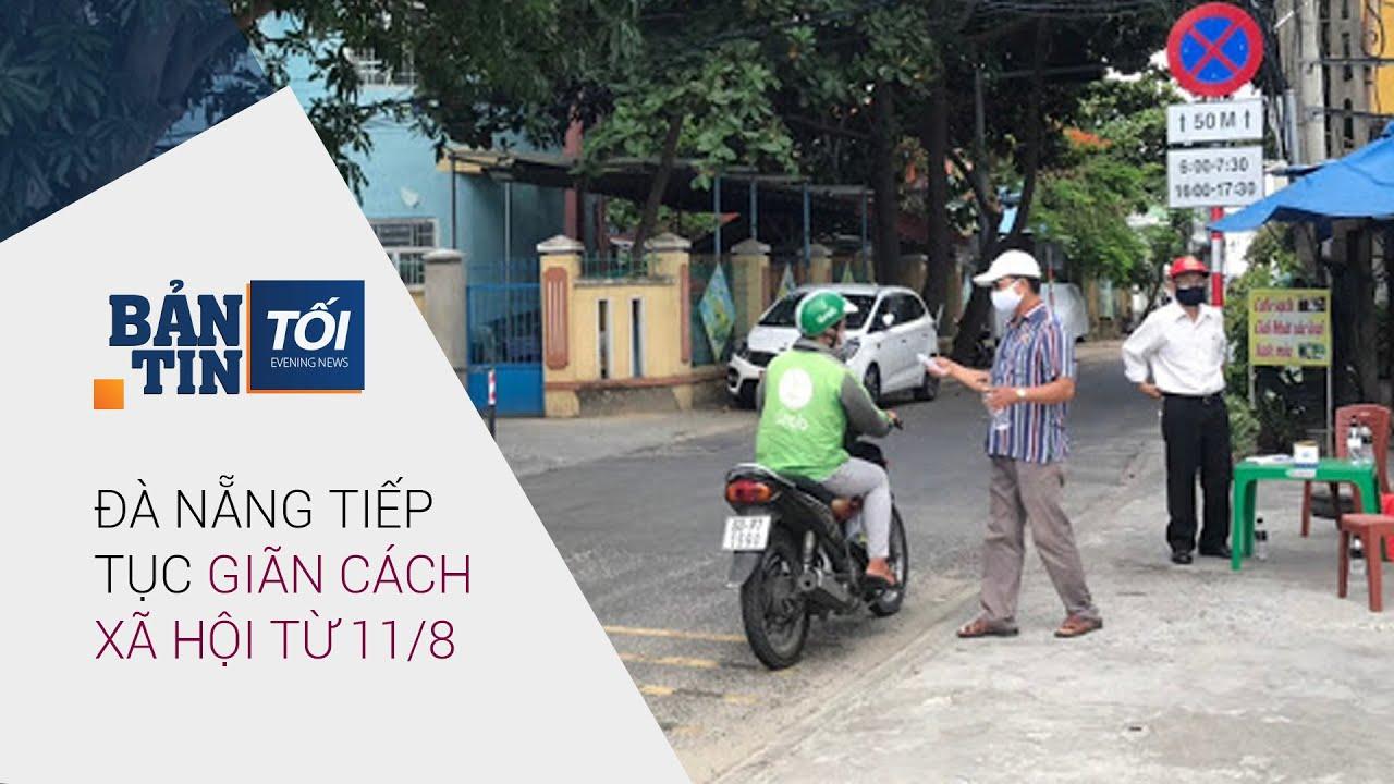 Bản tin tối 11/8/2020: Đà Nẵng tiếp tục giãn cách xã hội theo chỉ thị 16 từ 11/8   VTC Now