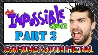 The Impossible Quiz Part 2 (Gaming w/ Metal)