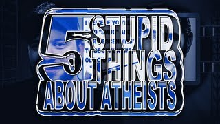 Video Five Stupid Things About Atheists download MP3, 3GP, MP4, WEBM, AVI, FLV Juni 2018