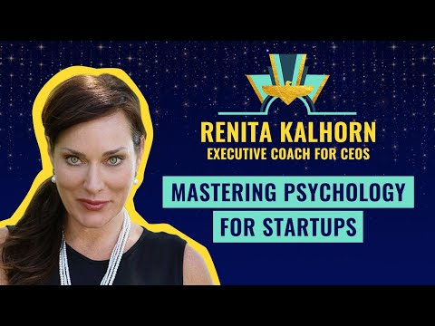 Mastering Psychology for Startup by Renita Kalhorn, Executive Coach for CEOs