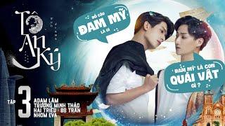 [Web Drama] TÔ AN KÝ - TẬP 3 | ADAM LÂM, BB TRẦN, HẢI TRIỀU, MAI NGÔ, TRƯƠNG MINH THẢO
