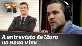 A entrevista de Moro no Roda Viva, na visão de um dos entrevistadores: Felipe Moura Brasil