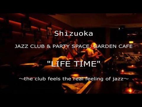 "Shizuoka ""LIFE TIME"" 〜the club feels the real feeling of jazz〜"