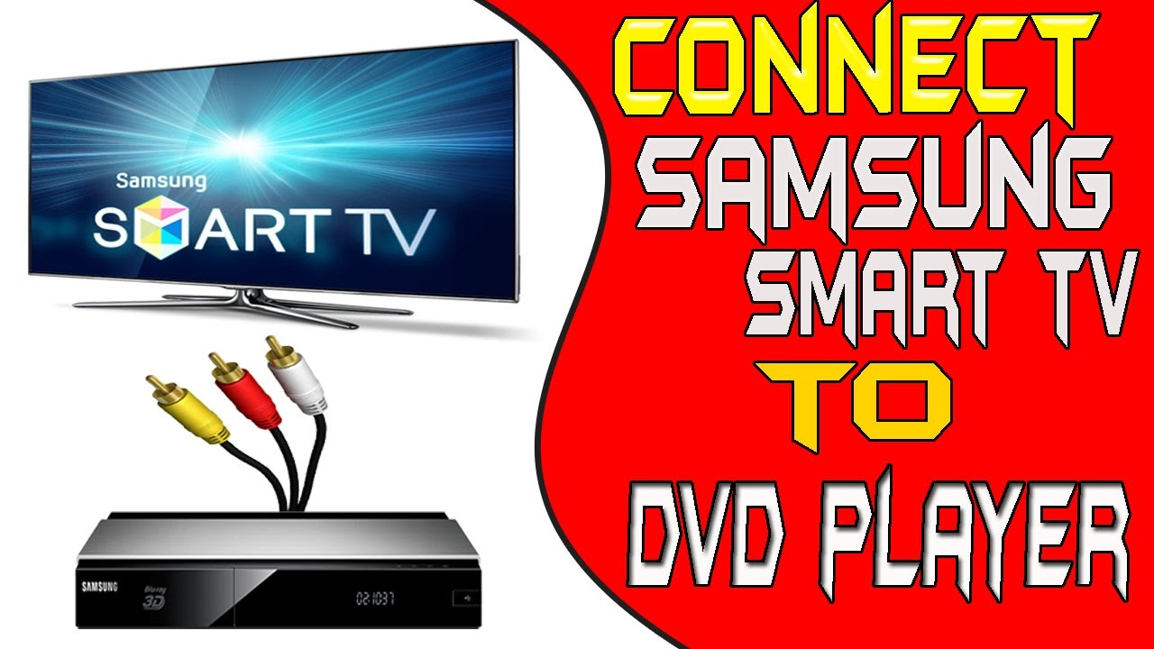 How to connect dvd player to samsung smart tv - samsung smart tv ...