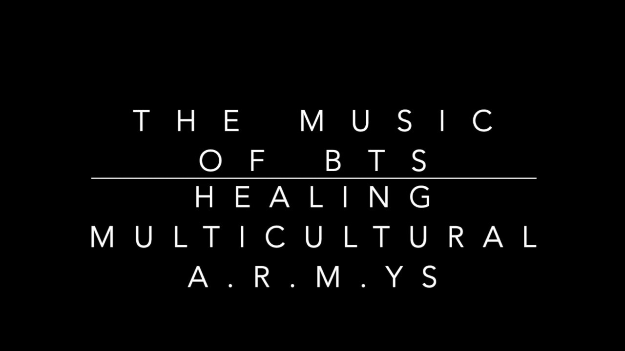 The Music of BTS - Healing Multicultural A.R.M.Ys