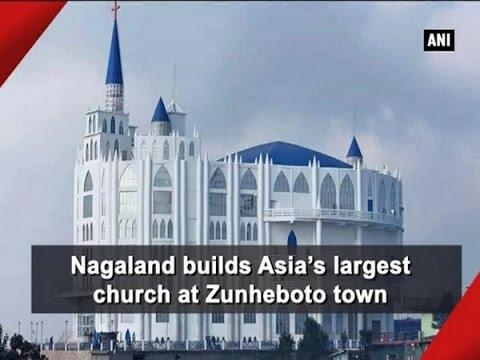 Nagaland builds Asia's largest church at Zunheboto town - Nagaland News