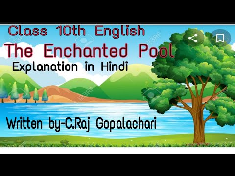 The Enchanted Pool (Hindi Explanation) written by C. Raj Gopalchari, for the class 10th