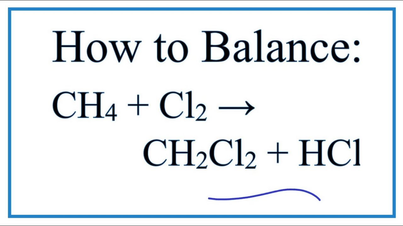 How To Balance Ch4 Cl2 Ch2cl2 Hcl Methane Chlorine Gas