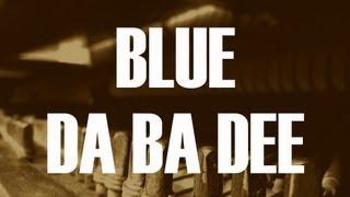 Blue Da Ba Dee - Eiffel 65 - Piano Cover