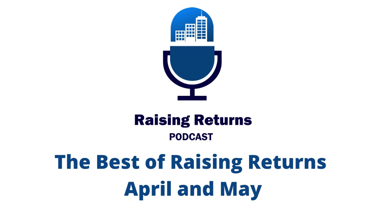 Raising Returns Podcast | The Best of April and May