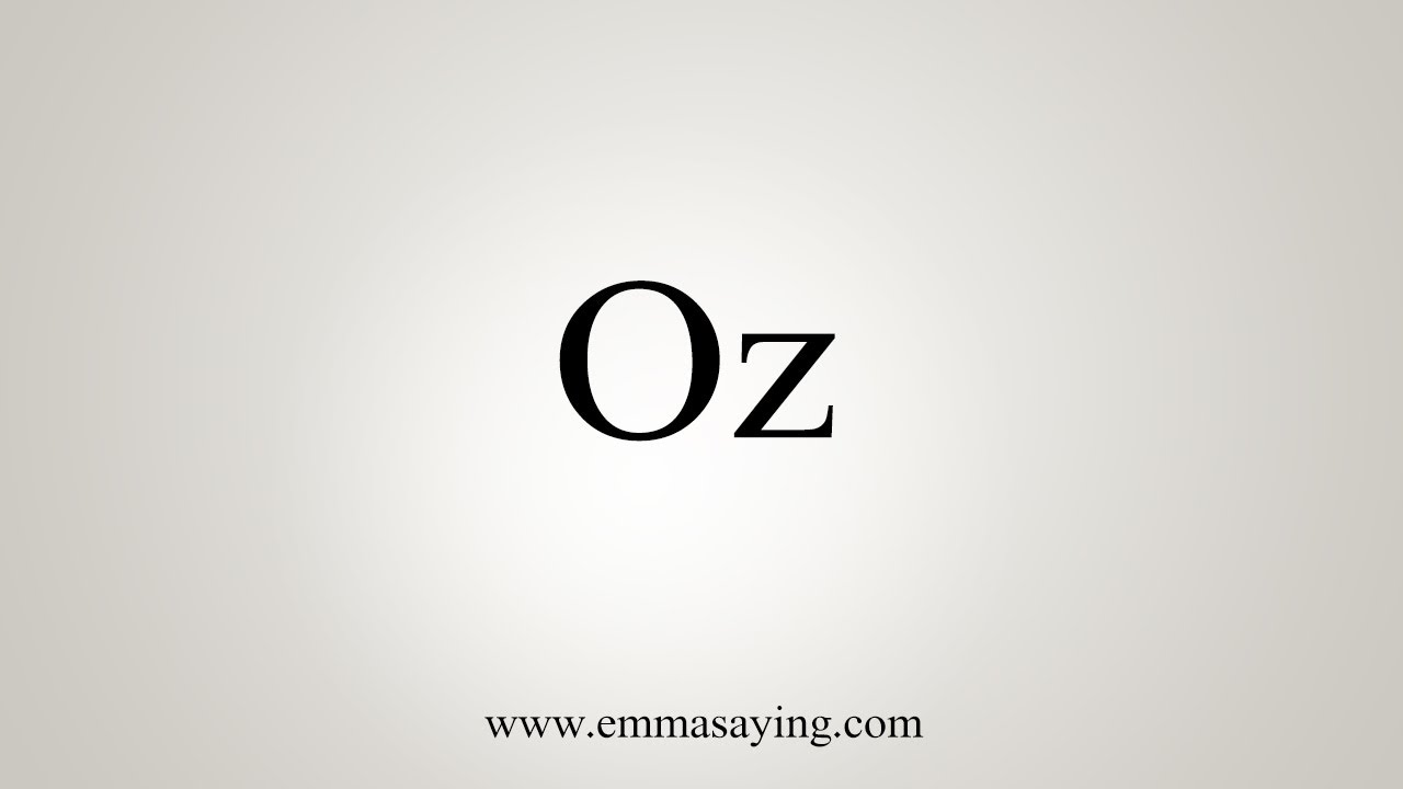 How To Say Oz You