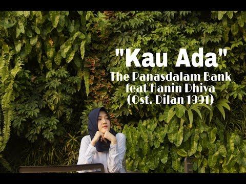 Free Download The Panasdalam Bank - Kau Ada Feat Hanin Dhiya (ost Dilan 1991) Cover By Mega Bilqis Mp3 dan Mp4