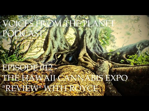 "Voices From the Planet episode 012   Hawaii Cannabis Expo ""Review"" with Royce"