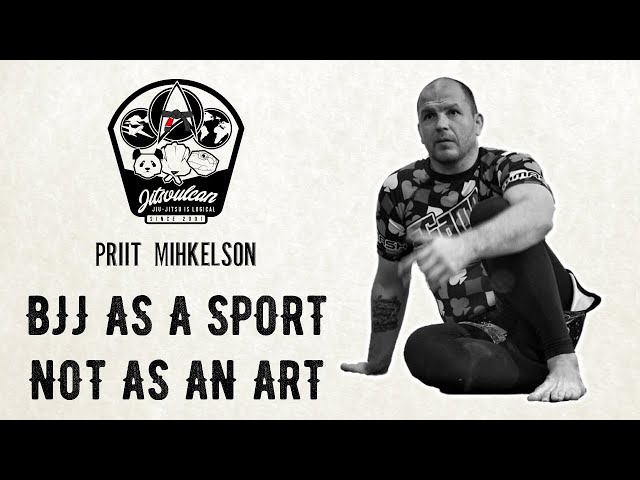 Priit Mihkelson on why BJJ must be taught as a SPORT and NOT an ART
