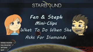 What To Do When She Asks For Diamonds | Starbound Mini-Clips