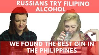 Russians try Filipino alcohol! We found the best gin in the Philippines