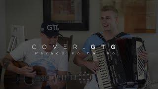 GTG - PARADO NO BAILÃO [VERSÃO SERTANEJA | MCS L DA VINTE E GURY]