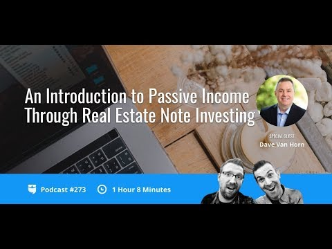 An Introduction to Passive Income Through Real Estate Note Investing with Dave Van Horn   BP 273