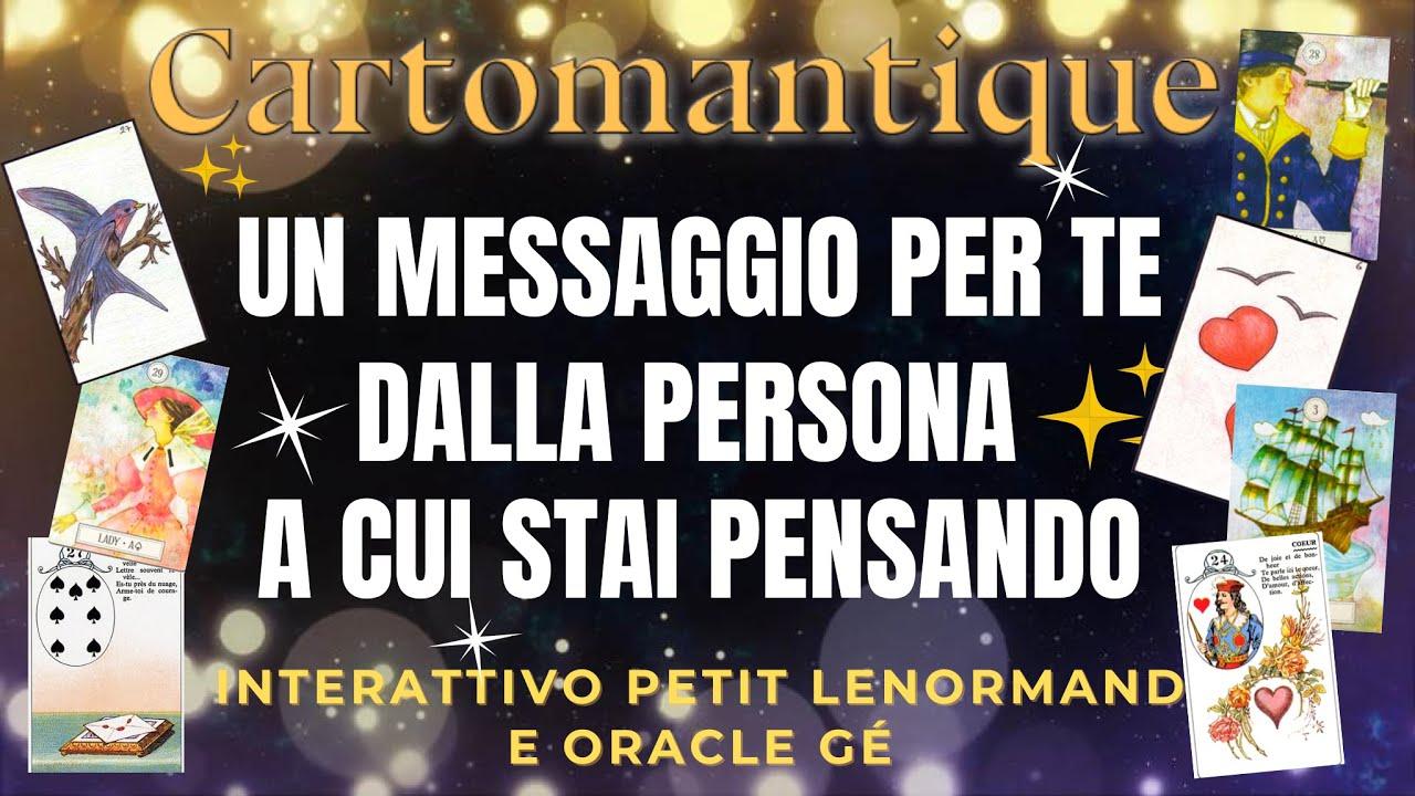 ❤️Ascolta il MESSAGGIO della PERSONA A CUI STAI PENSANDO ❤️Interattivo Lenormand e Oracle Gé
