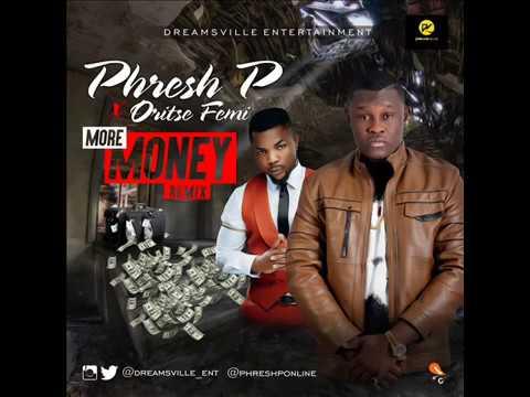 Download Phresh P - More Money Remix Ft. Oritse Femi (Audio)