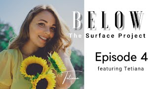 Below The Surface Project: Episode 4 featuring Tetiana