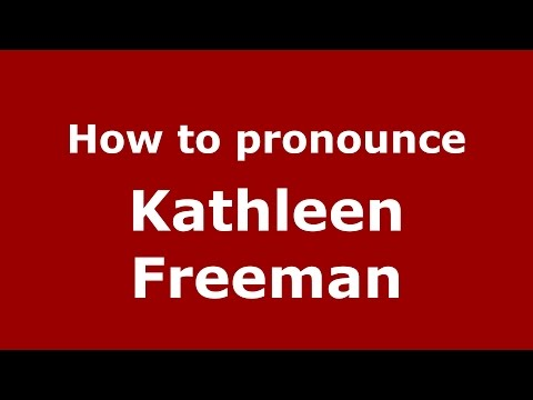 How to pronounce Kathleen Freeman (American English/US)  - PronounceNames.com