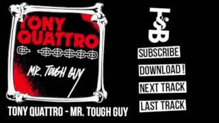 Tony Quattro - Mr. Tough Guy