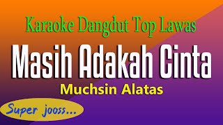 Download Mp3 Masih Adakah Cinta -  Muchsin Alatas, Karaoke Top Dangdut Lawas