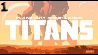 Planetary Annihilation : Titans Gameplay Part 1 [1080p HD PC]