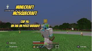 Mosquecraft Cap 16: Un dia un poco Variado|Minecraft PS4