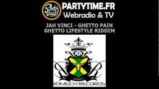 JAH VINCI - GHETTO PAIN - FEV 2012 - GHETTO LIFESTYLE RIDDIM - ROMEICH