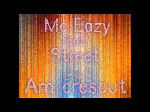 Mc Eazy feat Street-Am crescut