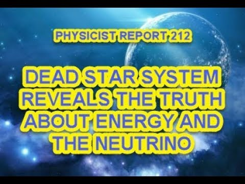 PHYSICIST REPORT 212: DEAD STAR SYSTEM REVEALS THE TRUTH ABOUT ENERGY AND NEUTRINOS