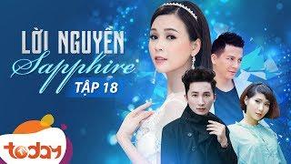 Phim Việt Nam hấp dẫn gây cấn | Lời Nguyền Sapphire - Full Tập 18 | TodayTV