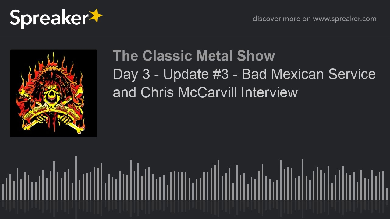 Day 3 - Update  3 - Bad Mexican Service and Chris McCarvill Interview