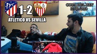ATLETICO DE MADRID VS SEVILLA 1-2 REACCIONES | COPA | HIGHLIGHTS 17/01/2018