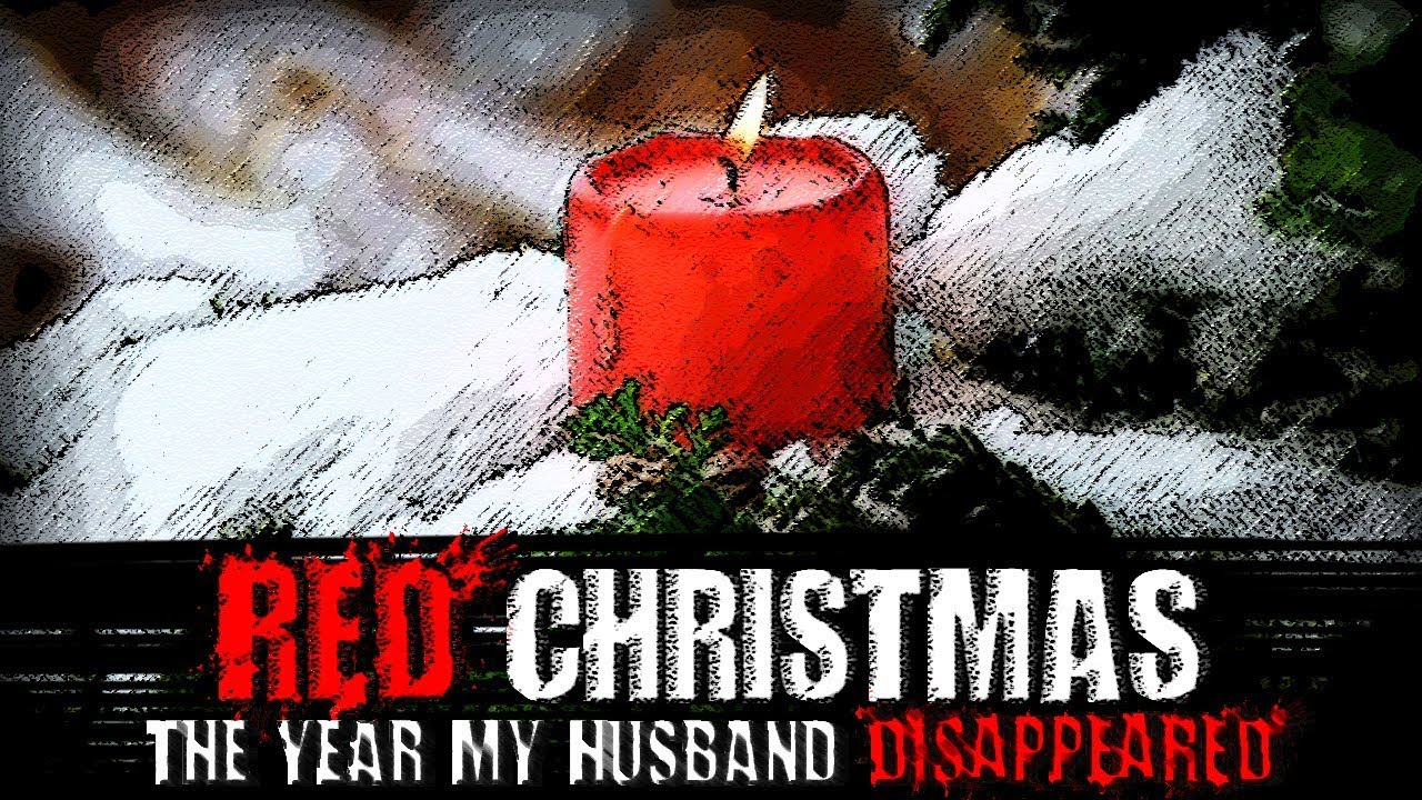 red christmas the year my husband disappeared creepypasta - What To Buy My Husband For Christmas