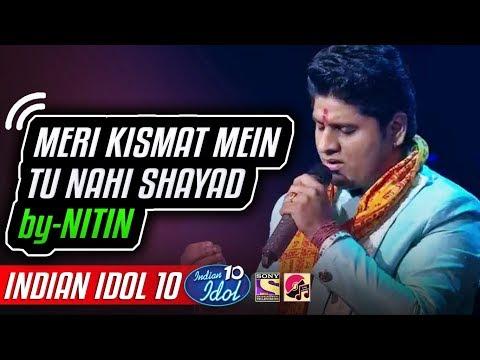 Meri Kismat Mein Tu Nahi Shayad - Nitin - Indian Idol 10 - Neha Kakkar - 2018