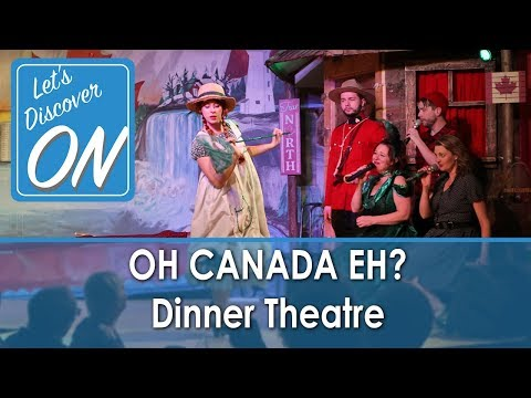 OH CANADA EH? Dinner Theatre In Niagara Falls - Let's Discover ON