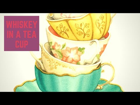 WHISKEY IN A TEA CUP