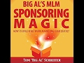 """SPONSORING MAGIC in your NETWORK MARKETING BUSINESS. by: Tom """"Big Al"""" Schreiter"""