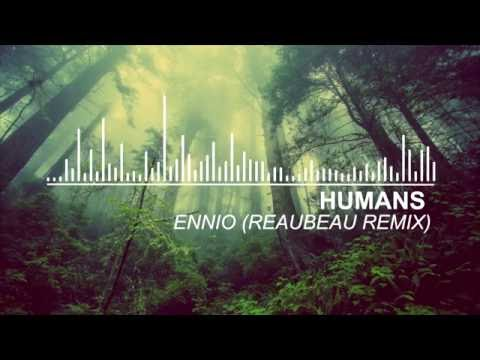 Humans - Ennio Reaubeau Remix