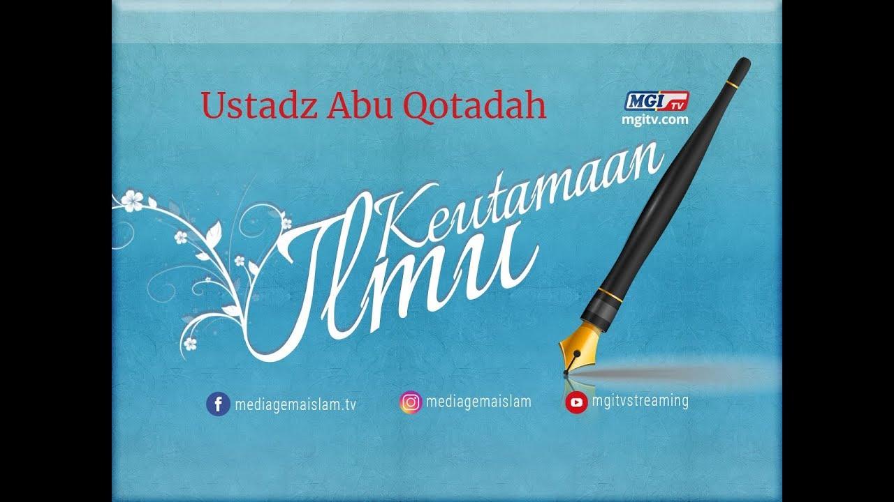 Keutamaan Ilmu - Ustadz Abu Qotadah