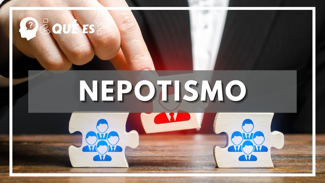 Qué Es Nepotismo Significado De Nepotismo Youtube
