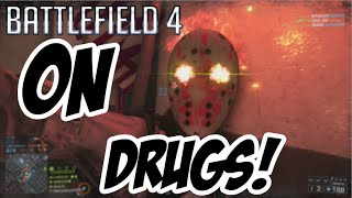 BF4 - On drugs!