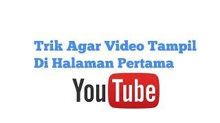 Video CARA MEMBUAT VIDEO MUNCUL DI HALAMAN PERTAMA YOUTUBE download MP3, 3GP, MP4, WEBM, AVI, FLV Juli 2018