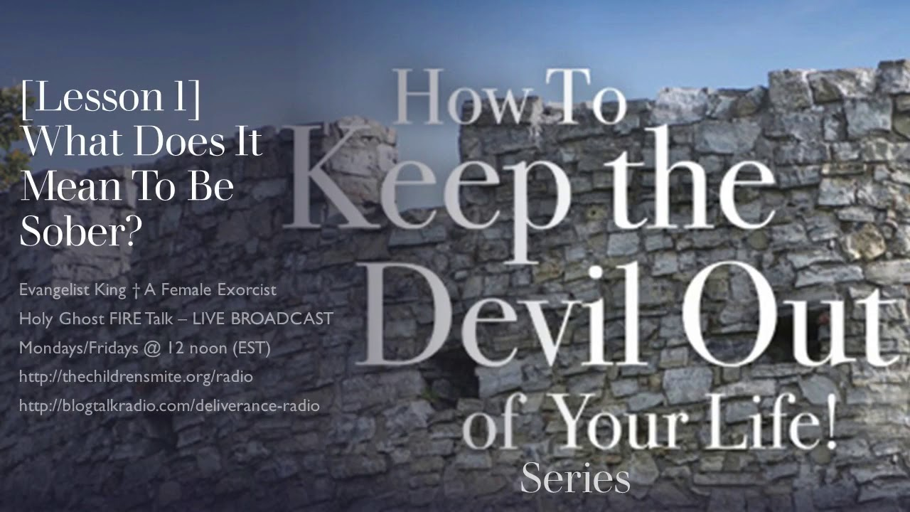 How To Keep the Devil Out of Your Life Series: [Lesson 1] What Does It Mean To Be Sober?