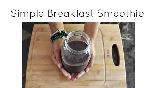 Simple Healthy Breakfast Smoothie